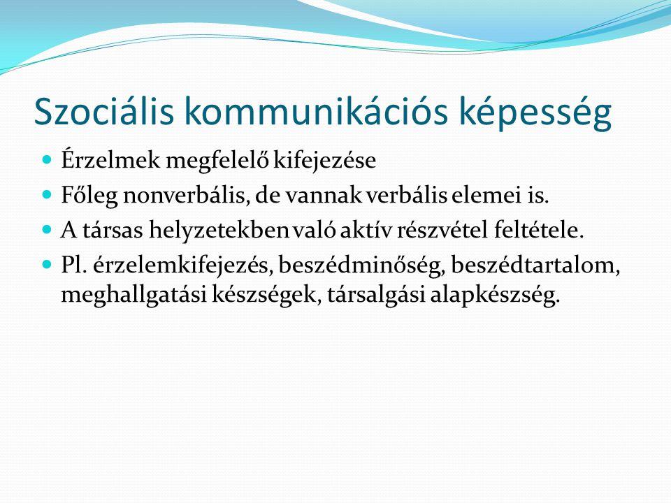 Szociális kommunikációs képesség Érzelmek megfelelő kifejezése Főleg nonverbális, de vannak verbális elemei is.