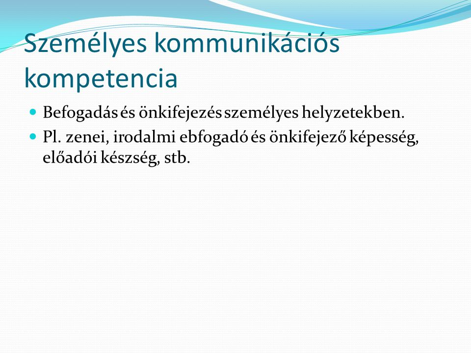 Személyes kommunikációs kompetencia Befogadás és önkifejezés személyes helyzetekben.