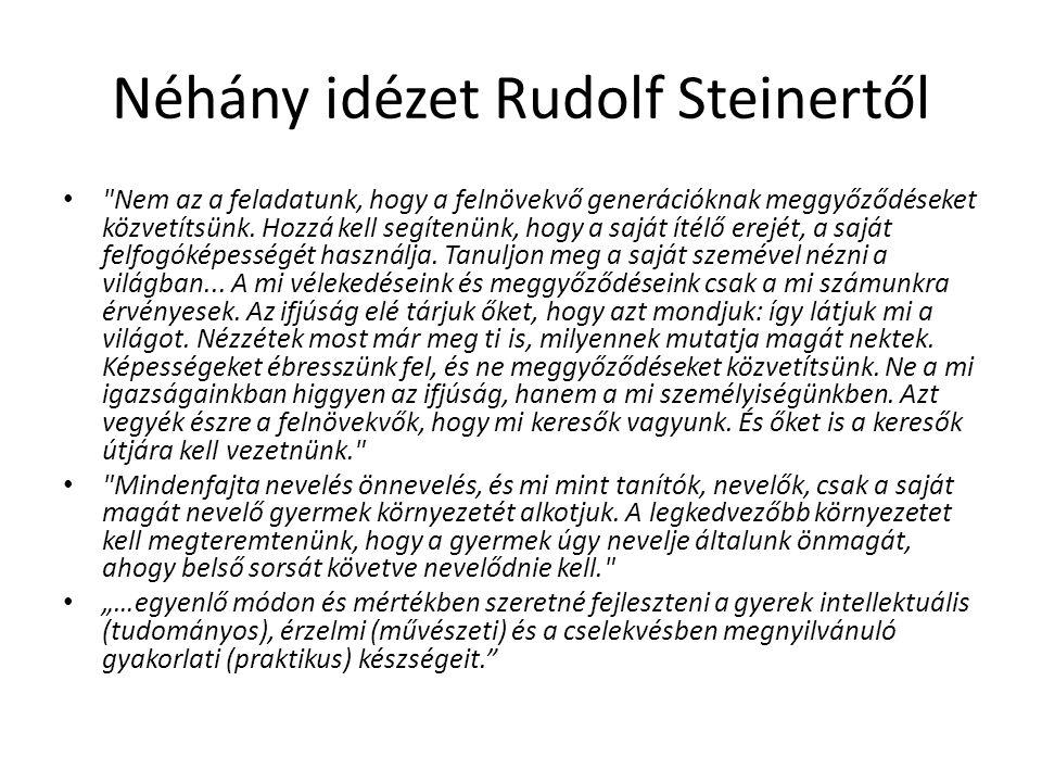 Néhány idézet Rudolf Steinertől Nem az a feladatunk, hogy a felnövekvő generációknak meggyőződéseket közvetítsünk.
