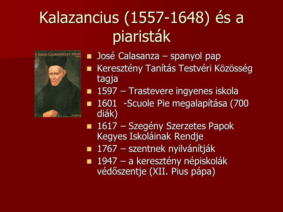 Kalazancius (1557-1648) és a piaristák José Calasanza – spanyol pap José Calasanza – spanyol pap Keresztény Tanítás Testvéri Közösség tagja Keresztény