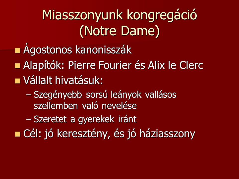 Miasszonyunk kongregáció (Notre Dame) Ágostonos kanonisszák Ágostonos kanonisszák Alapítók: Pierre Fourier és Alix le Clerc Alapítók: Pierre Fourier é