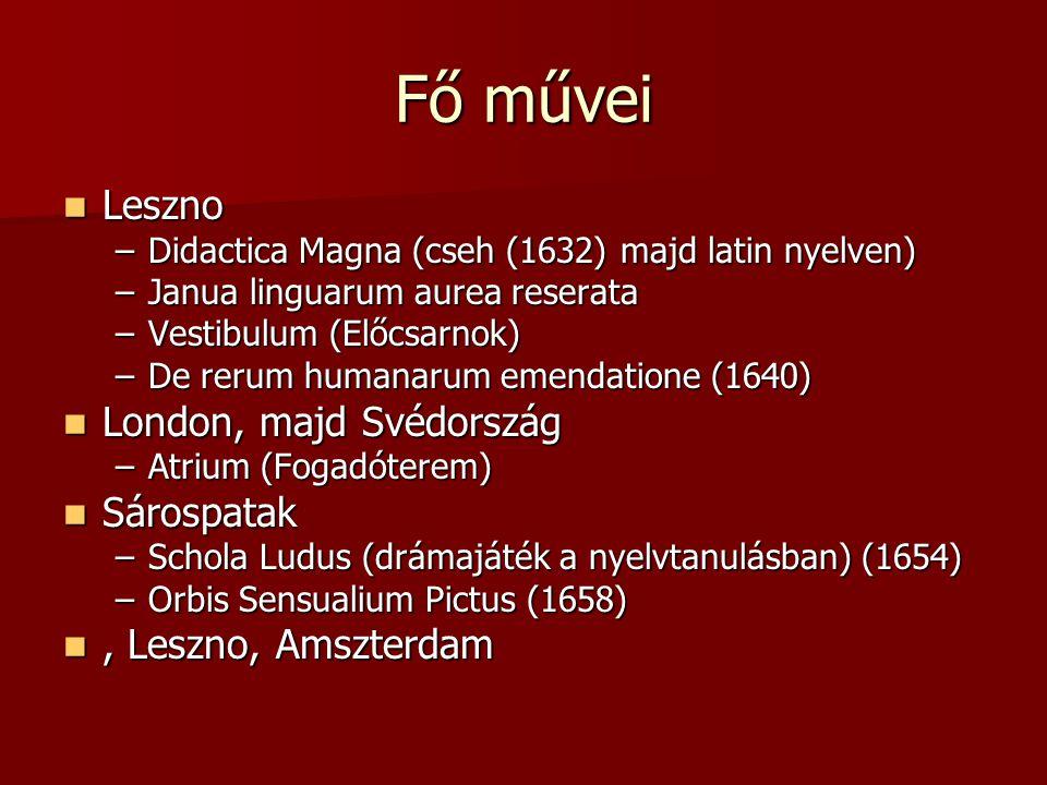 Fő művei Leszno Leszno –Didactica Magna (cseh (1632) majd latin nyelven) –Janua linguarum aurea reserata –Vestibulum (Előcsarnok) –De rerum humanarum