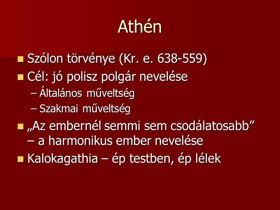 Athén Szólon törvénye (Kr. e. 638-559) Szólon törvénye (Kr. e. 638-559) Cél: jó polisz polgár nevelése Cél: jó polisz polgár nevelése –Általános művel