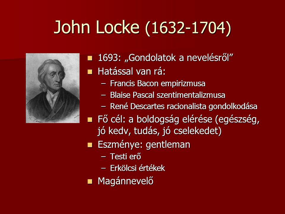 """John Locke (1632-1704) 1693: """"Gondolatok a nevelésről"""" 1693: """"Gondolatok a nevelésről"""" Hatással van rá: Hatással van rá: –Francis Bacon empirizmusa –B"""