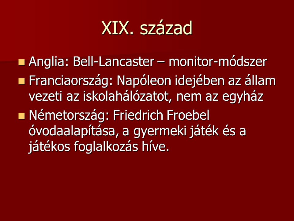 XIX. század Anglia: Bell-Lancaster – monitor-módszer Anglia: Bell-Lancaster – monitor-módszer Franciaország: Napóleon idejében az állam vezeti az isko