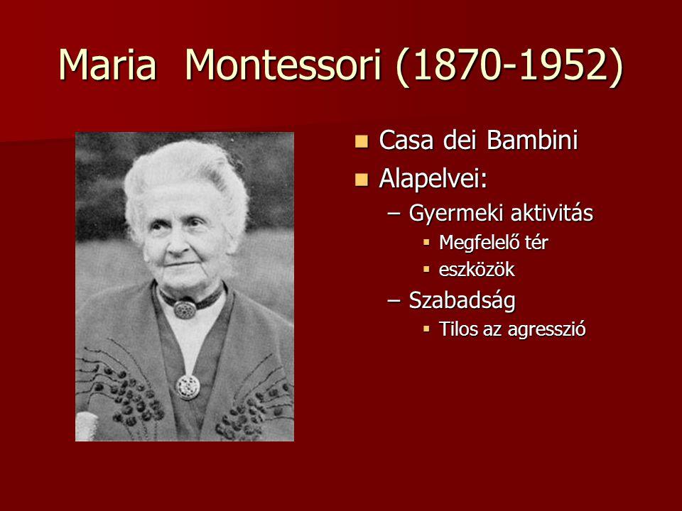 Maria Montessori (1870-1952) Casa dei Bambini Casa dei Bambini Alapelvei: Alapelvei: –Gyermeki aktivitás  Megfelelő tér  eszközök –Szabadság  Tilos