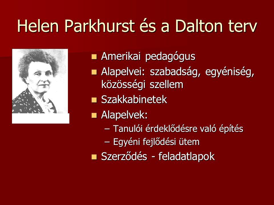 Helen Parkhurst és a Dalton terv Amerikai pedagógus Amerikai pedagógus Alapelvei: szabadság, egyéniség, közösségi szellem Alapelvei: szabadság, egyéni