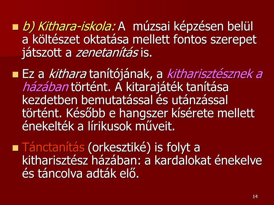 14 b) Kithara-iskola: A múzsai képzésen belül a költészet oktatása mellett fontos szerepet játszott a zenetanítás is. b) Kithara-iskola: A múzsai képz