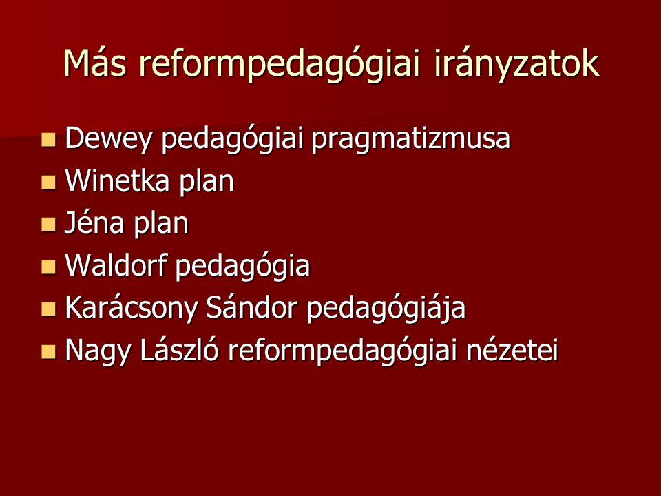 Más reformpedagógiai irányzatok Dewey pedagógiai pragmatizmusa Dewey pedagógiai pragmatizmusa Winetka plan Winetka plan Jéna plan Jéna plan Waldorf pe