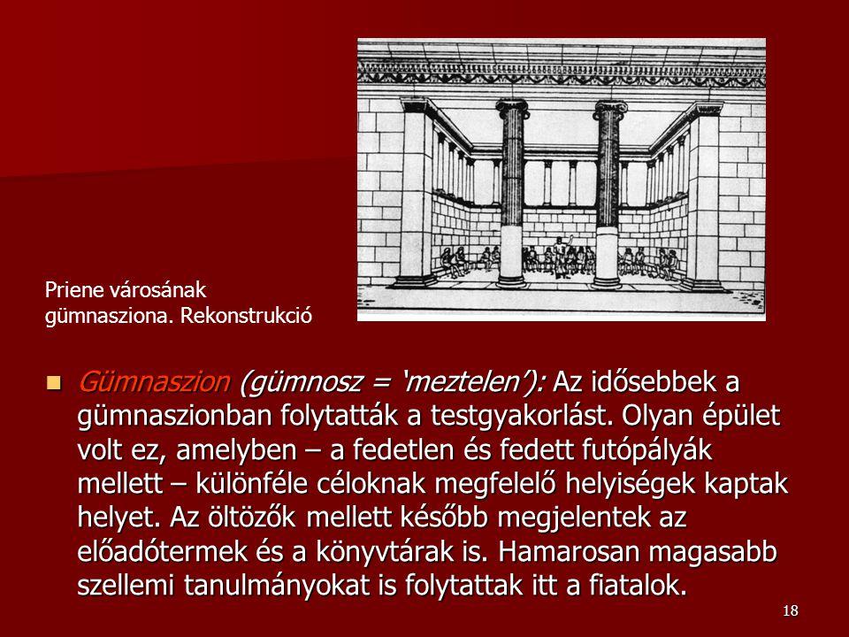 18 Gümnaszion (gümnosz = 'meztelen'): Az idősebbek a gümnaszionban folytatták a testgyakorlást. Olyan épület volt ez, amelyben – a fedetlen és fedett