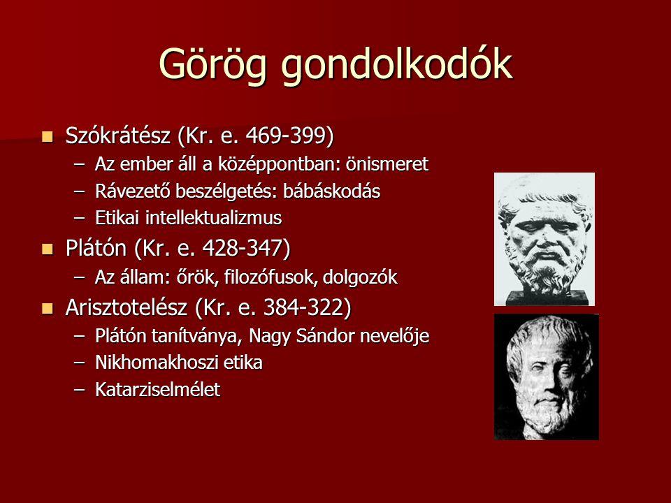 Görög gondolkodók Szókrátész (Kr. e. 469-399) Szókrátész (Kr. e. 469-399) –Az ember áll a középpontban: önismeret –Rávezető beszélgetés: bábáskodás –E