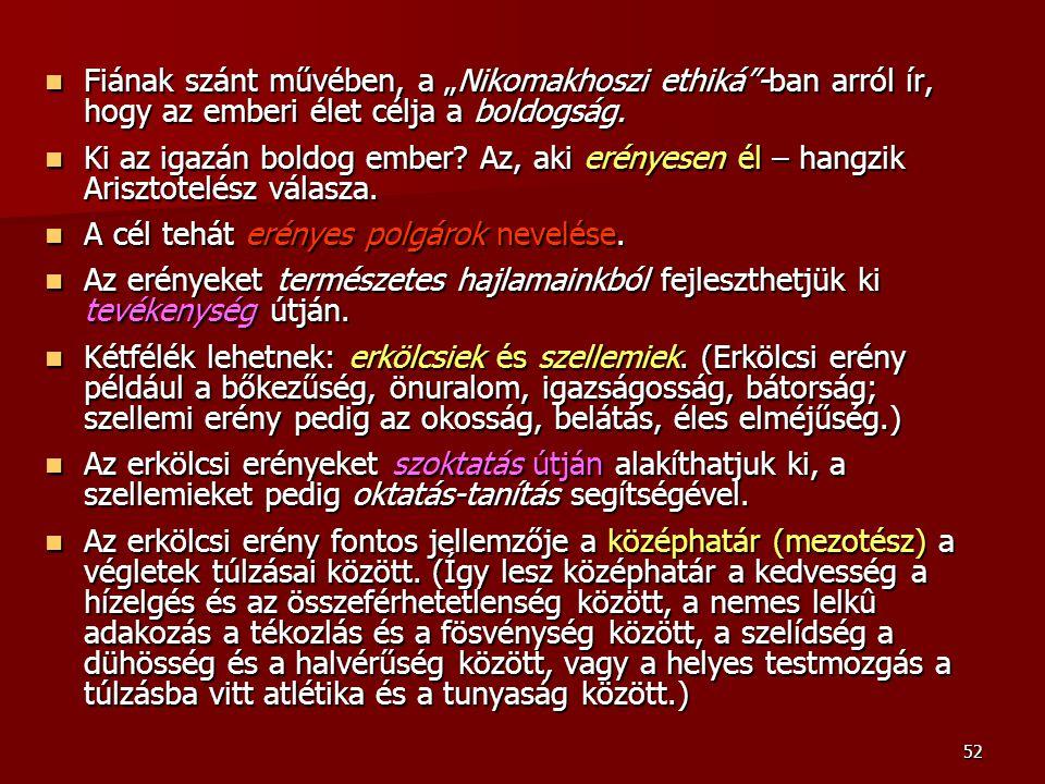 """52 Fiának szánt művében, a """"Nikomakhoszi ethiká""""-ban arról ír, hogy az emberi élet célja a boldogság. Fiának szánt művében, a """"Nikomakhoszi ethiká""""-ba"""