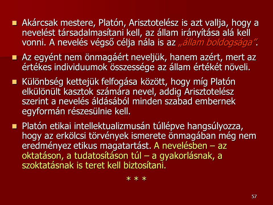 57 Akárcsak mestere, Platón, Arisztotelész is azt vallja, hogy a nevelést társadalmasítani kell, az állam irányítása alá kell vonni. A nevelés végső c