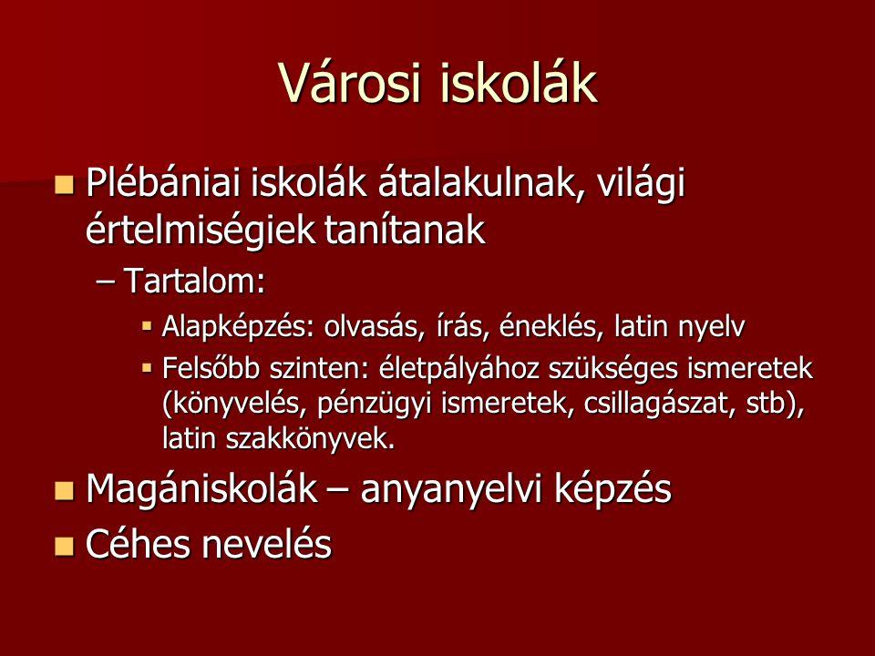Városi iskolák Plébániai iskolák átalakulnak, világi értelmiségiek tanítanak Plébániai iskolák átalakulnak, világi értelmiségiek tanítanak –Tartalom: