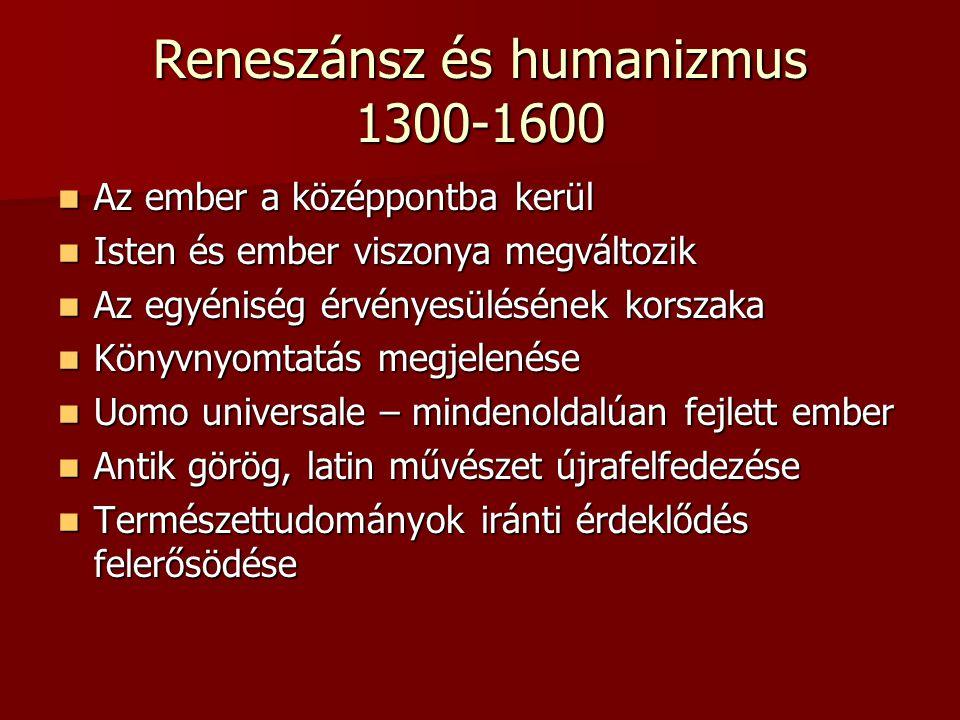 Reneszánsz és humanizmus 1300-1600 Az ember a középpontba kerül Az ember a középpontba kerül Isten és ember viszonya megváltozik Isten és ember viszon