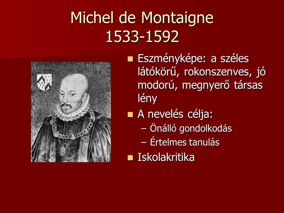 Michel de Montaigne 1533-1592 Eszményképe: a széles látókörű, rokonszenves, jó modorú, megnyerő társas lény Eszményképe: a széles látókörű, rokonszenv
