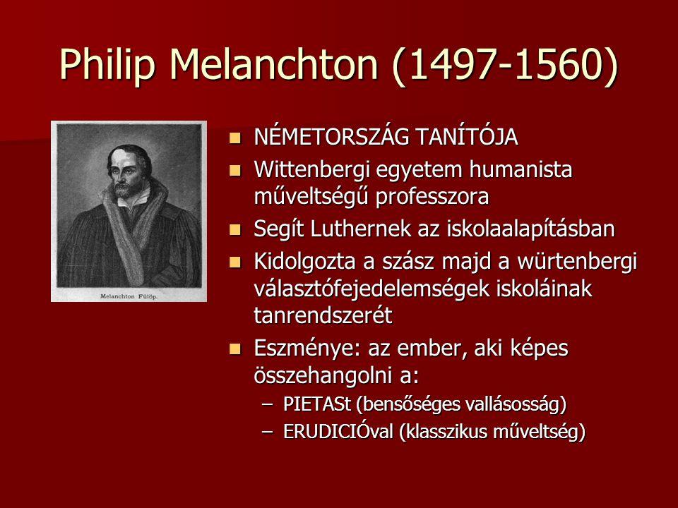 Philip Melanchton (1497-1560) NÉMETORSZÁG TANÍTÓJA NÉMETORSZÁG TANÍTÓJA Wittenbergi egyetem humanista műveltségű professzora Wittenbergi egyetem human