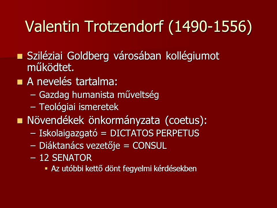 Valentin Trotzendorf (1490-1556) Sziléziai Goldberg városában kollégiumot működtet. Sziléziai Goldberg városában kollégiumot működtet. A nevelés tarta