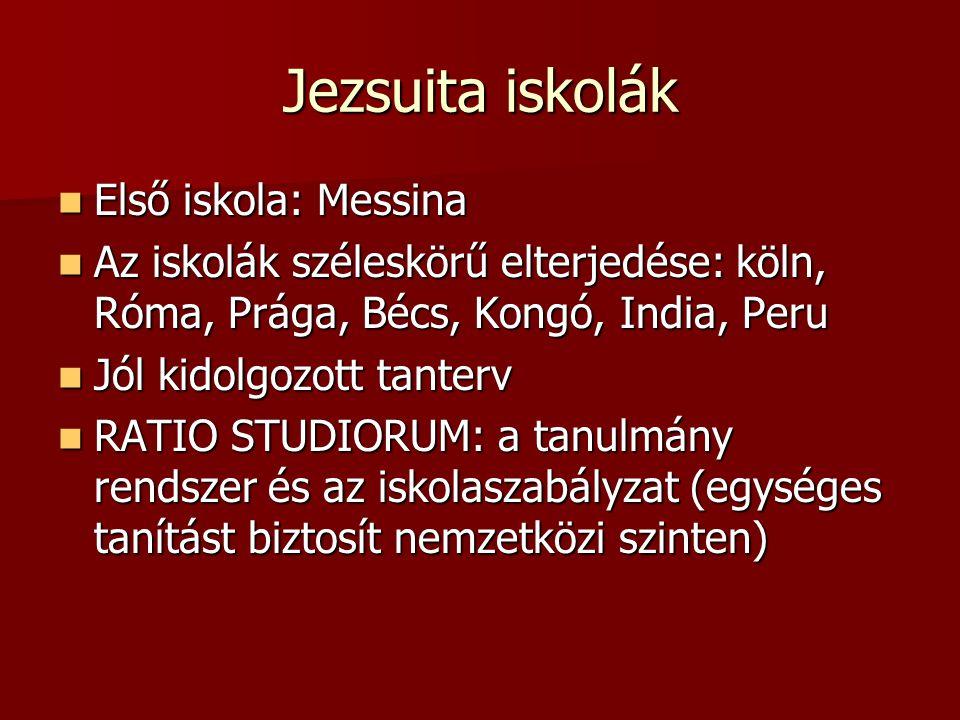 Jezsuita iskolák Első iskola: Messina Első iskola: Messina Az iskolák széleskörű elterjedése: köln, Róma, Prága, Bécs, Kongó, India, Peru Az iskolák s