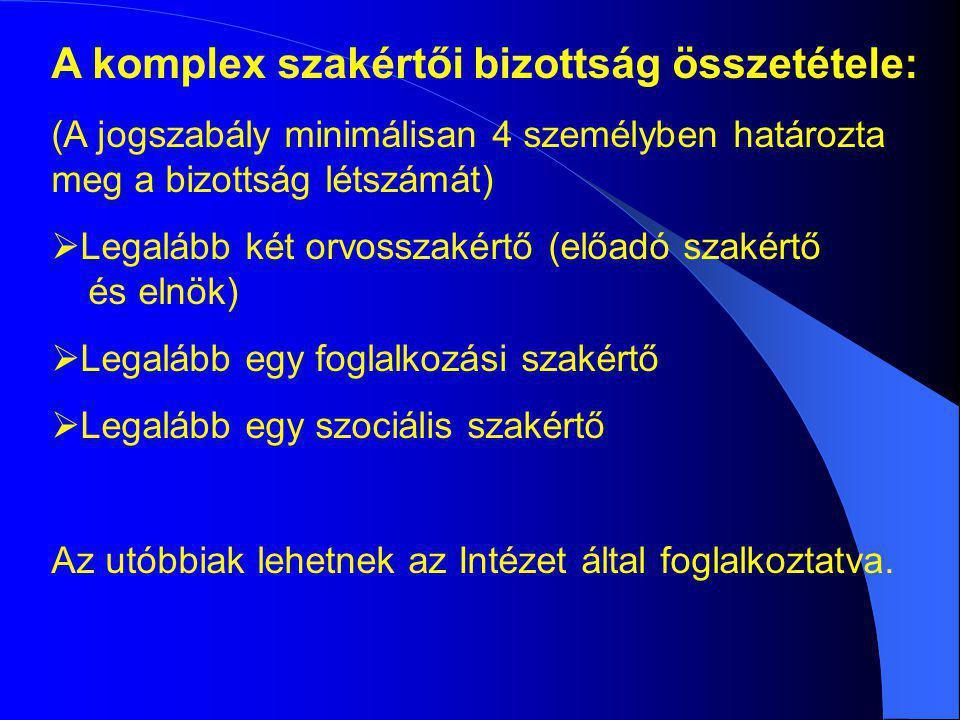 A komplex szakértői bizottság összetétele: (A jogszabály minimálisan 4 személyben határozta meg a bizottság létszámát)  Legalább két orvosszakértő (e