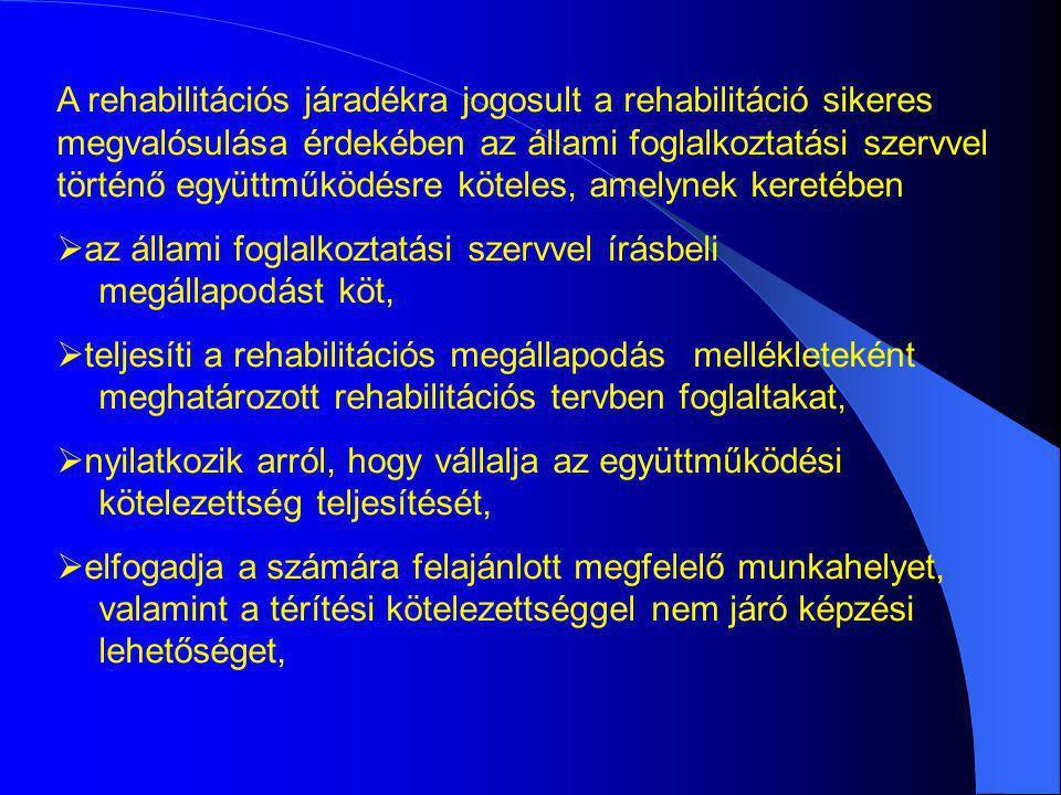 A rehabilitációs járadékra jogosult a rehabilitáció sikeres megvalósulása érdekében az állami foglalkoztatási szervvel történő együttműködésre köteles