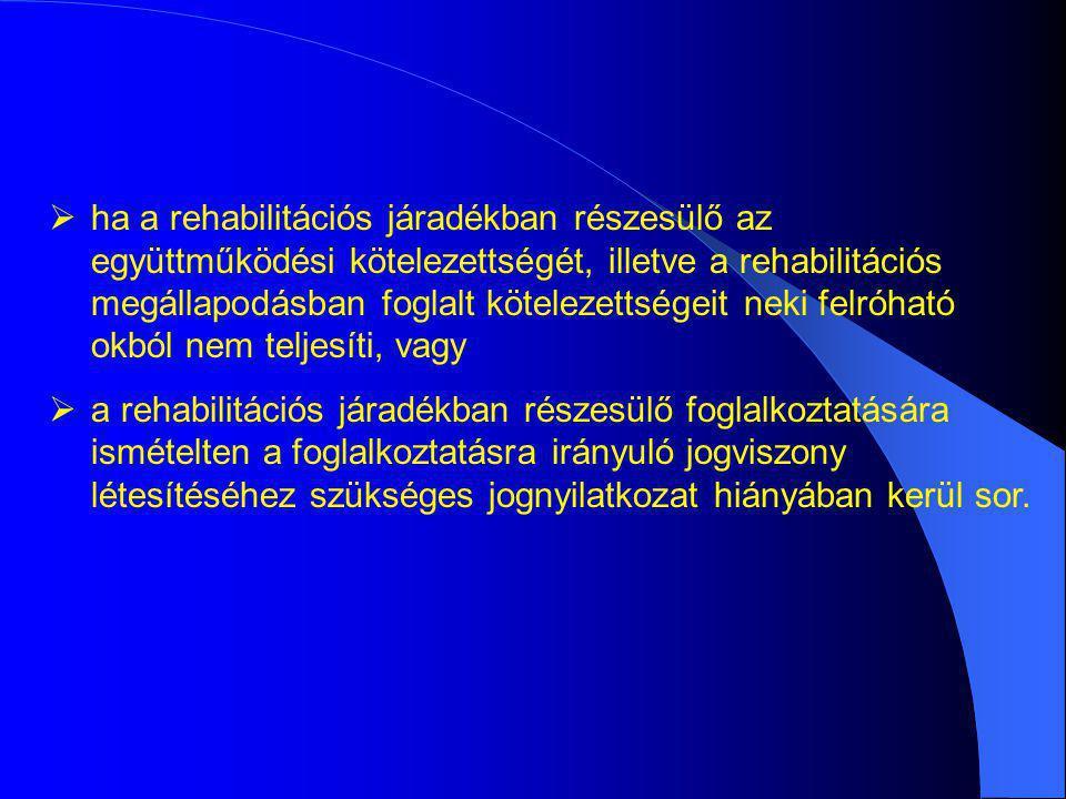  ha a rehabilitációs járadékban részesülő az együttműködési kötelezettségét, illetve a rehabilitációs megállapodásban foglalt kötelezettségeit neki f