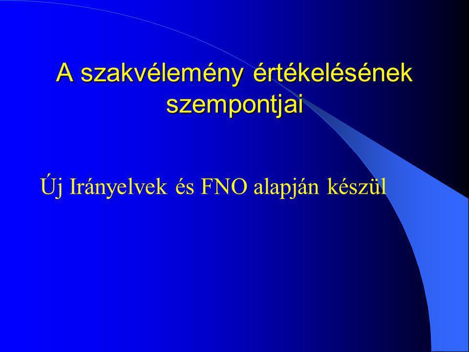 A szakvélemény értékelésének szempontjai Új Irányelvek és FNO alapján készül