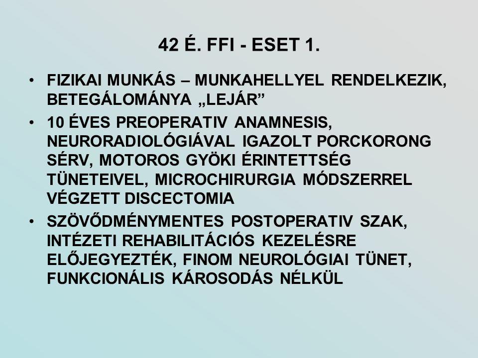 """42 É. FFI - ESET 1. FIZIKAI MUNKÁS – MUNKAHELLYEL RENDELKEZIK, BETEGÁLOMÁNYA """"LEJÁR"""" 10 ÉVES PREOPERATIV ANAMNESIS, NEURORADIOLÓGIÁVAL IGAZOLT PORCKOR"""