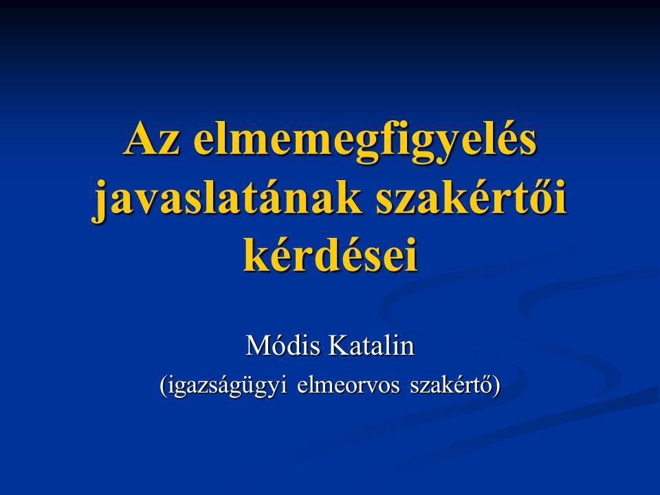 Az elmemegfigyelés javaslatának szakértői kérdései Módis Katalin (igazságügyi elmeorvos szakértő)