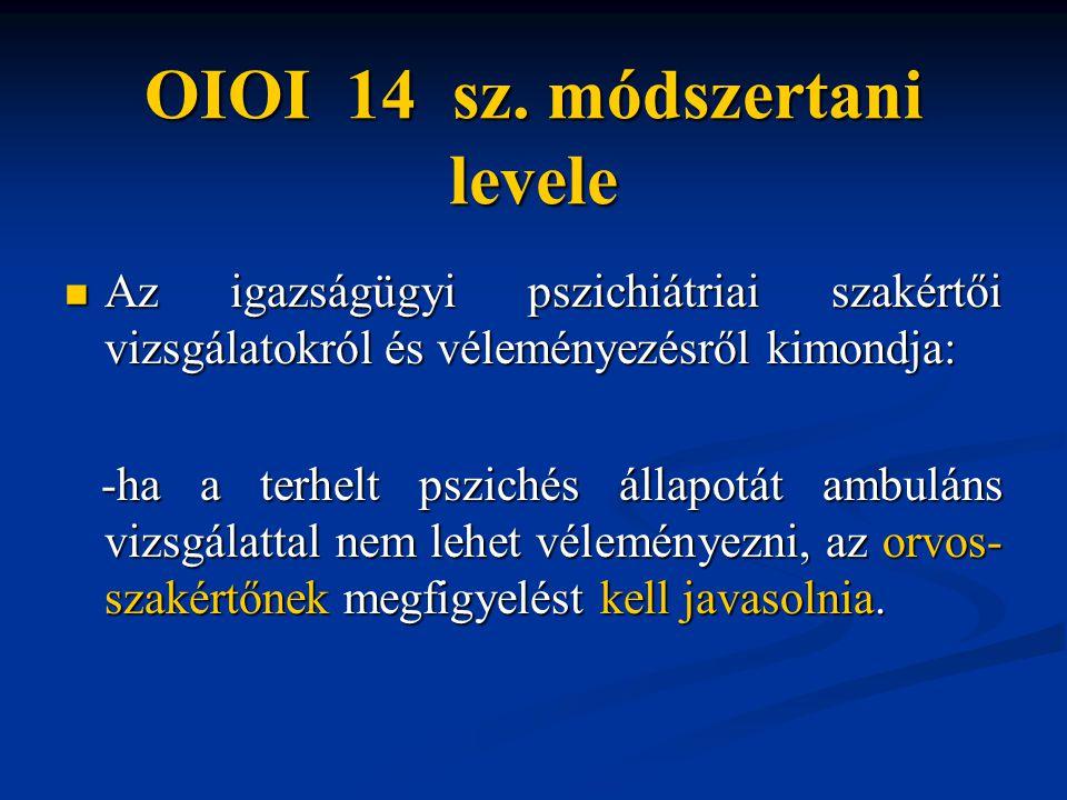 OIOI 14 sz. módszertani levele Az igazságügyi pszichiátriai szakértői vizsgálatokról és véleményezésről kimondja: Az igazságügyi pszichiátriai szakért