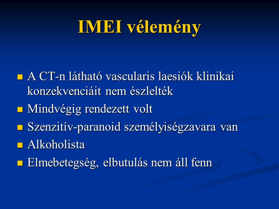 IMEI vélemény A CT-n látható vascularis laesiók klinikai konzekvenciáit nem észlelték A CT-n látható vascularis laesiók klinikai konzekvenciáit nem és