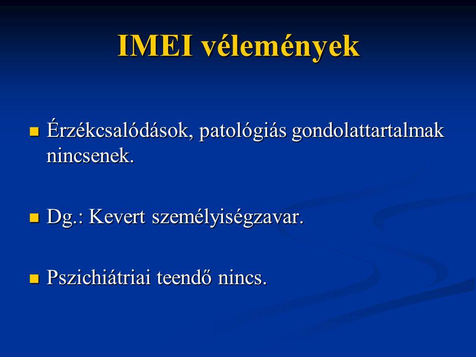IMEI vélemények Érzékcsalódások, patológiás gondolattartalmak nincsenek. Érzékcsalódások, patológiás gondolattartalmak nincsenek. Dg.: Kevert személyi
