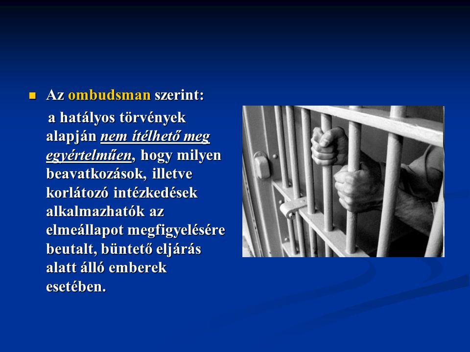 Az ombudsman szerint: Az ombudsman szerint: a hatályos törvények alapján nem ítélhető meg egyértelműen, hogy milyen beavatkozások, illetve korlátozó i