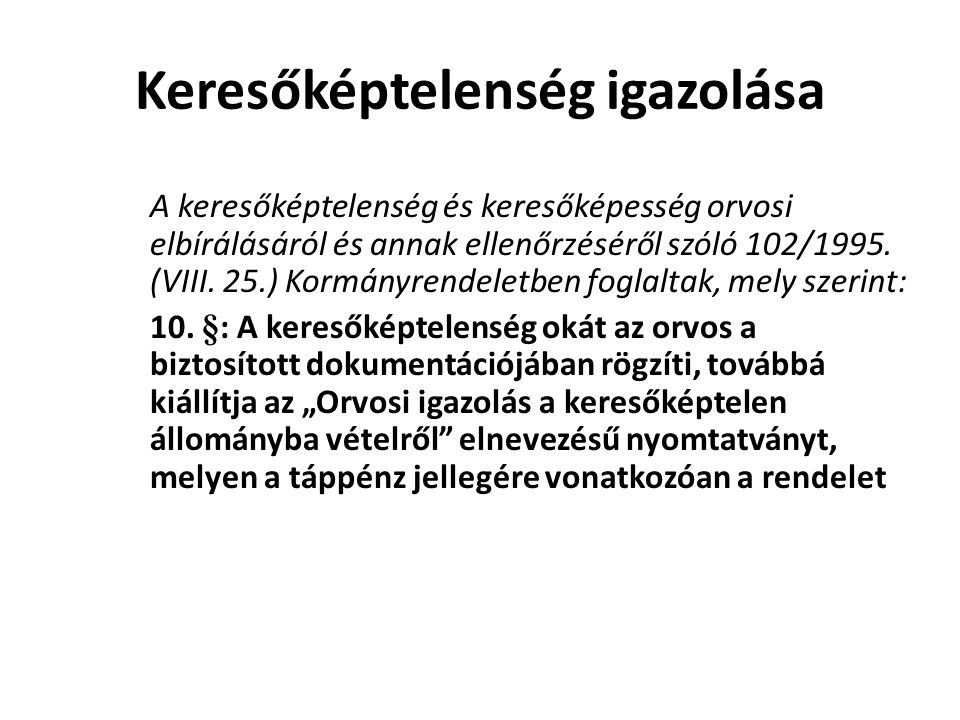 Keresőképtelenség igazolása A keresőképtelenség és keresőképesség orvosi elbírálásáról és annak ellenőrzéséről szóló 102/1995.