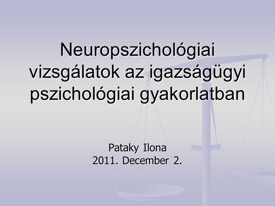 Neuropszichológiai vizsgálatok az igazságügyi gyakorlatban Észlelés Észlelés Figyelem Figyelem Emlékezet Emlékezet Tanulás Tanulás Viselkedés tervezése, szervezése, kivitelezése Viselkedés tervezése, szervezése, kivitelezése Verbálisan vezérelt folyamatok Verbálisan vezérelt folyamatok Vízuálisan vezérelt folyamatok Vízuálisan vezérelt folyamatok Modalitás specifikus folyamatok Modalitás specifikus folyamatok