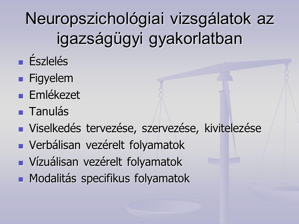 Neuropszichológiai vizsgálatok az igazságügyi gyakorlatban Észlelés Észlelés Figyelem Figyelem Emlékezet Emlékezet Tanulás Tanulás Viselkedés tervezés