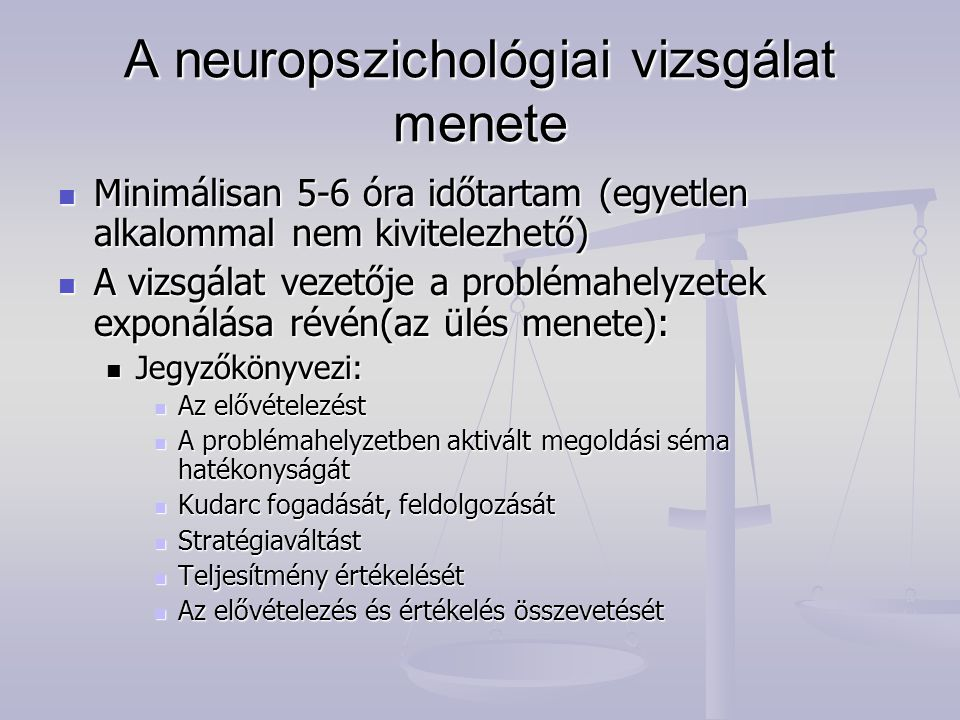 A neuropszichológiai vizsgálat menete Minimálisan 5-6 óra időtartam (egyetlen alkalommal nem kivitelezhető) Minimálisan 5-6 óra időtartam (egyetlen al
