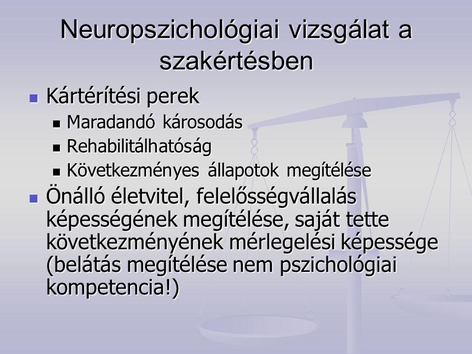 Neuropszichológiai vizsgálat a szakértésben Kártérítési perek Kártérítési perek Maradandó károsodás Maradandó károsodás Rehabilitálhatóság Rehabilitál