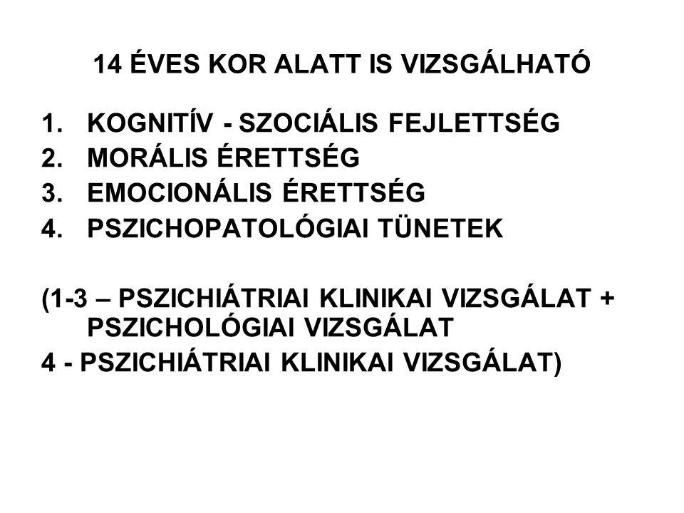 14 ÉVES KOR ALATT IS VIZSGÁLHATÓ 1.KOGNITÍV - SZOCIÁLIS FEJLETTSÉG 2.MORÁLIS ÉRETTSÉG 3.EMOCIONÁLIS ÉRETTSÉG 4.PSZICHOPATOLÓGIAI TÜNETEK (1-3 – PSZICH