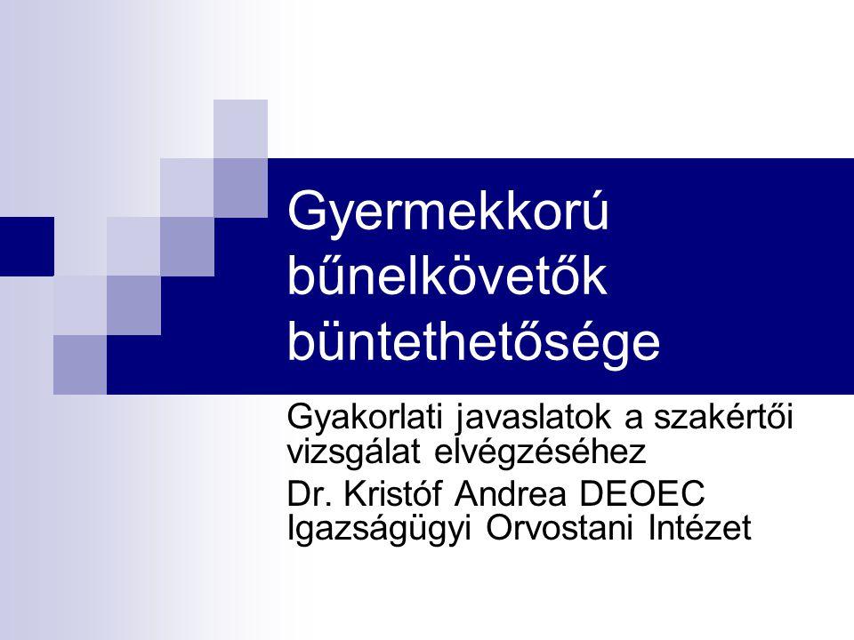 Gyermekkorú bűnelkövetők büntethetősége Gyakorlati javaslatok a szakértői vizsgálat elvégzéséhez Dr. Kristóf Andrea DEOEC Igazságügyi Orvostani Intéze