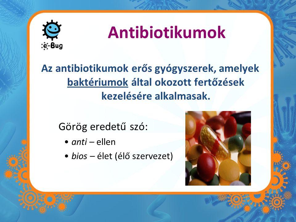Antibiotikumok Az antibiotikumok erős gyógyszerek, amelyek baktériumok által okozott fertőzések kezelésére alkalmasak.