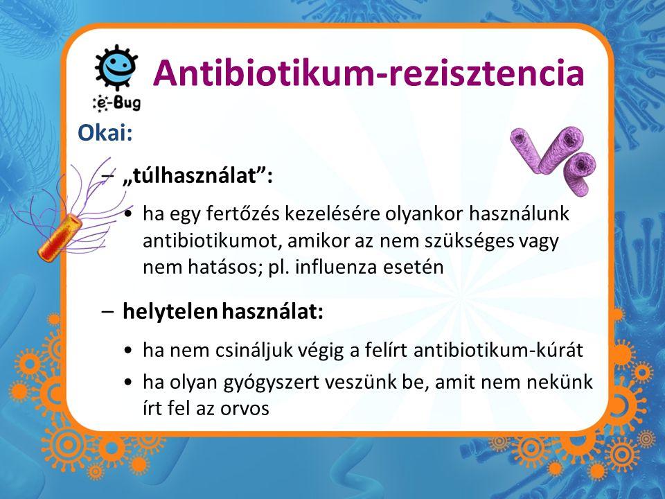 """Antibiotikum-rezisztencia Okai: –""""túlhasználat : ha egy fertőzés kezelésére olyankor használunk antibiotikumot, amikor az nem szükséges vagy nem hatásos; pl."""