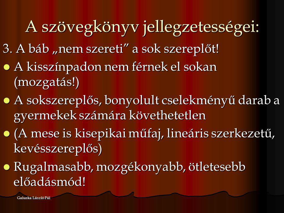 """Galuska László Pál A szövegkönyv jellegzetességei: 3. A báb """"nem szereti"""" a sok szereplőt! A kisszínpadon nem férnek el sokan (mozgatás!) A kisszínpad"""