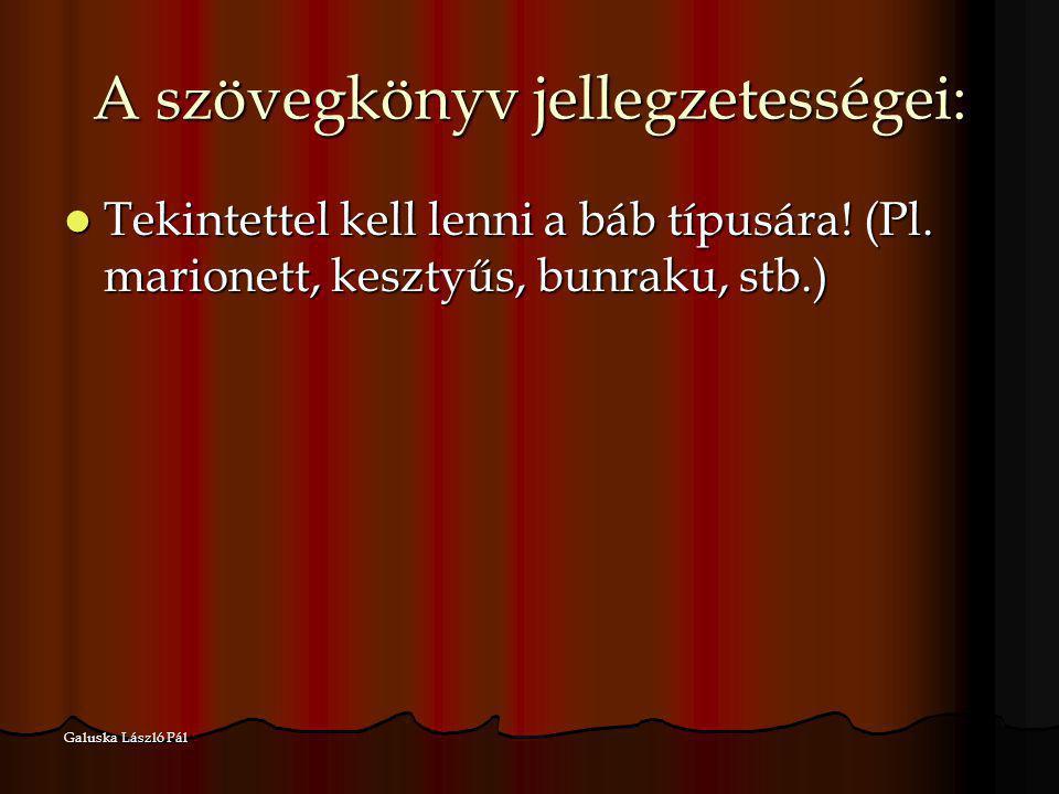Galuska László Pál A szövegkönyv jellegzetességei: Tekintettel kell lenni a báb típusára! (Pl. marionett, kesztyűs, bunraku, stb.) Tekintettel kell le