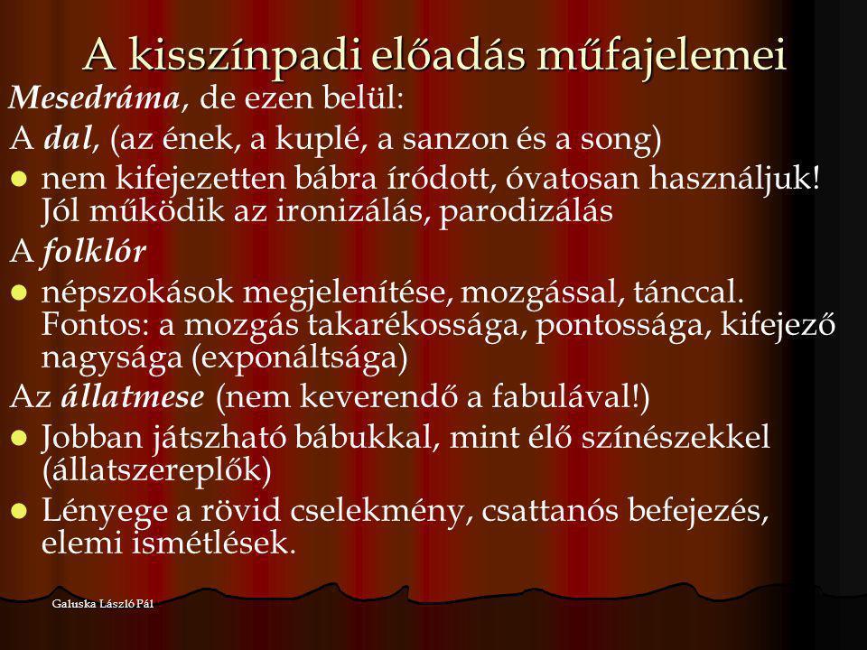 Galuska László Pál Mesedráma, de ezen belül: A dal, (az ének, a kuplé, a sanzon és a song) nem kifejezetten bábra íródott, óvatosan használjuk! Jól mű