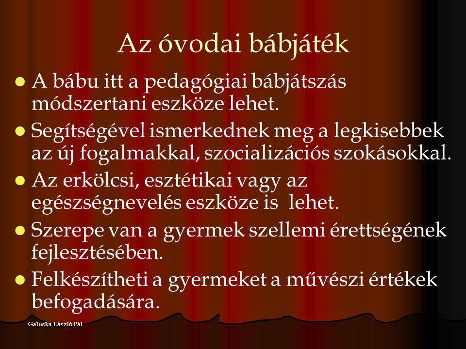 Galuska László Pál Az óvodai bábjáték A bábu itt a pedagógiai bábjátszás módszertani eszköze lehet. Segítségével ismerkednek meg a legkisebbek az új f