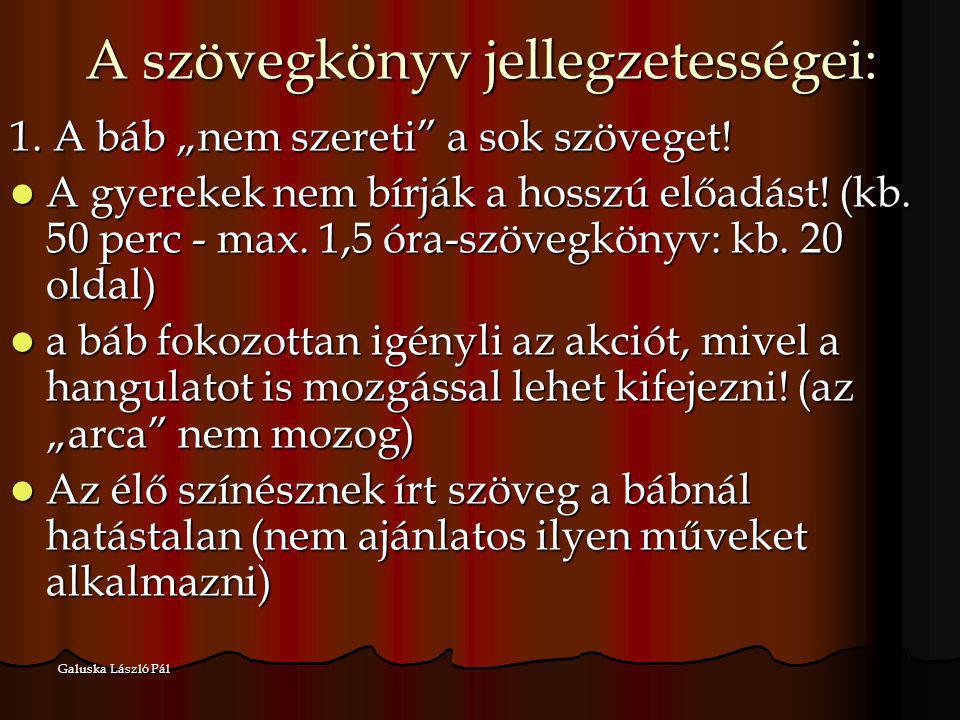 """Galuska László Pál A szövegkönyv jellegzetességei: 1. A báb """"nem szereti"""" a sok szöveget! A gyerekek nem bírják a hosszú előadást! (kb. 50 perc - max."""