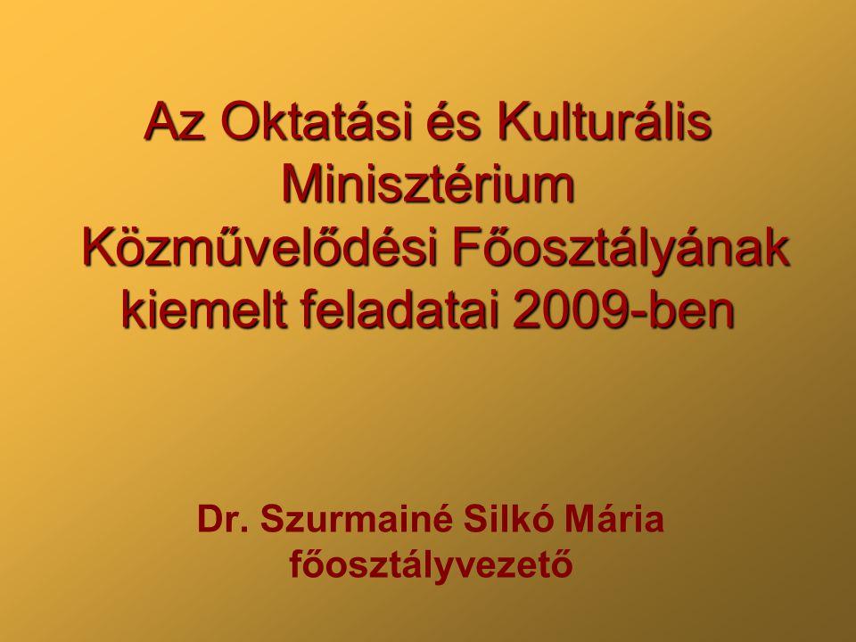 Az Oktatási és Kulturális Minisztérium Közművelődési Főosztályának kiemelt feladatai 2009-ben Dr. Szurmainé Silkó Mária főosztályvezető