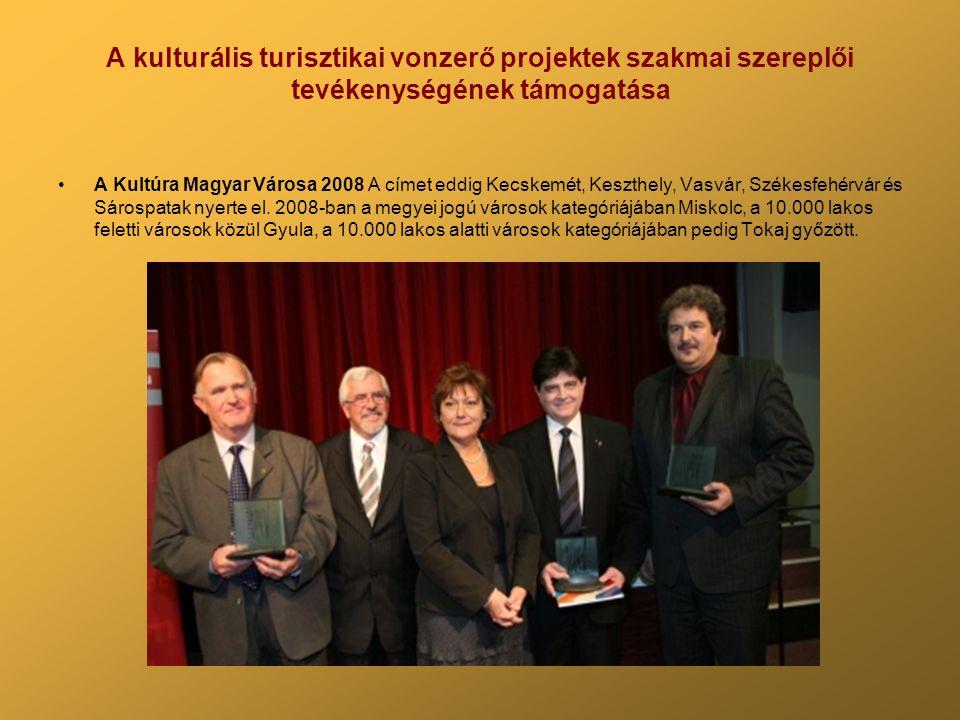 A kulturális turisztikai vonzerő projektek szakmai szereplői tevékenységének támogatása A Kultúra Magyar Városa 2008 A címet eddig Kecskemét, Keszthely, Vasvár, Székesfehérvár és Sárospatak nyerte el.