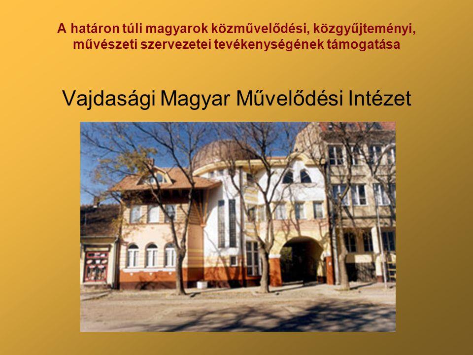 A határon túli magyarok közművelődési, közgyűjteményi, művészeti szervezetei tevékenységének támogatása Vajdasági Magyar Művelődési Intézet